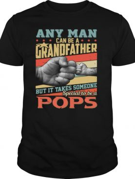 Any Man Can Be Grandfather It Takes Someone Special To Be A Pops Vintage shirt