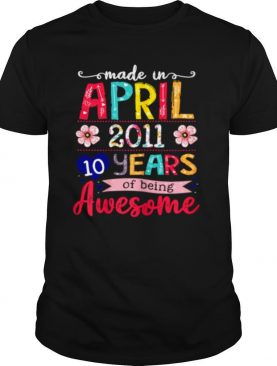 April Girls 2011 10th Birthday 10 Years Old Made In 2011 shirt