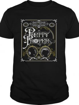 Beauty and Brutality Pretty Proper shirt