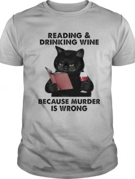Black Cat Reading Book And Drinking Wine Because Murder Is Wrong shirt