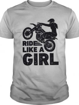Dirt bike ride like a girl shirt