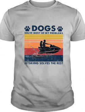 Dogs Solve Most Of My Problems Jerskiing Solves The Rest Vintage Shirt