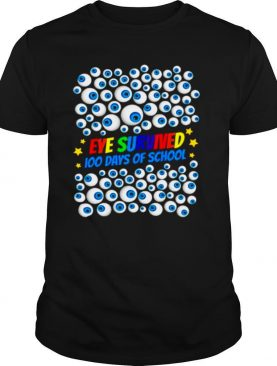 Eye Survived 100Th Day Of School Gift Teachers Kids Students shirt