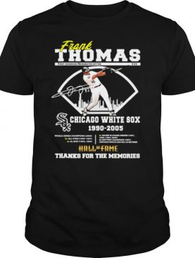 Frank Thomas Chicago White Sox 1990 2005 Hall Of Fame Thanks For The Memories Signature Shirt