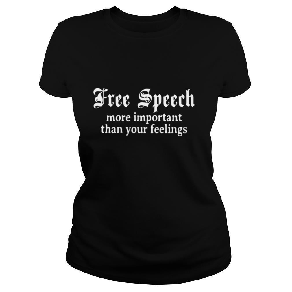 Free Speech more important than your feelings shirt