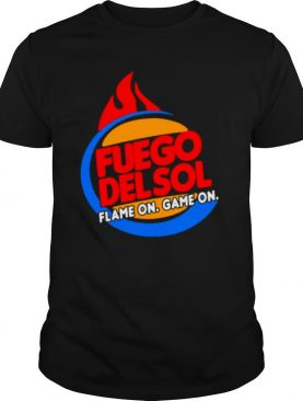 Fuego Delsol Flame On Game On shirt