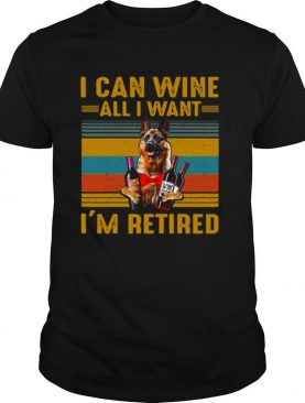 German Shepherd I Can Wine All I Want I'm Retired Vintage T shirt