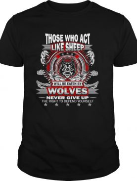 Gun Rights Sheep Will Get Eaten By Wolves shirt