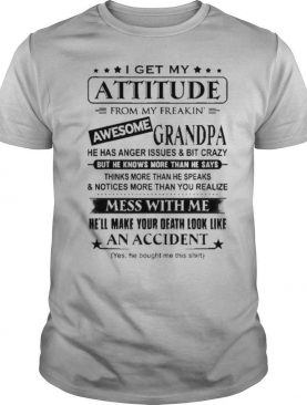 I Get My Attitude From My Freakin' Awesome Grandpa Shirt