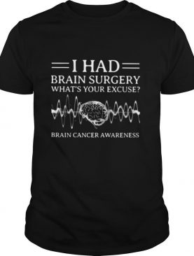 I Had Brain Surgery What's Your Excuse Brain Cancer Awareness Shirt