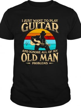 I Just Want To Play Guitar And Ignore All Of My Old Man Problems Vintage Retro shirt