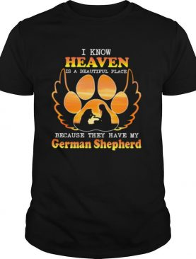 I Know Heaven Is A Beautiful Place Because They Have My German Shepherd Angle shirt