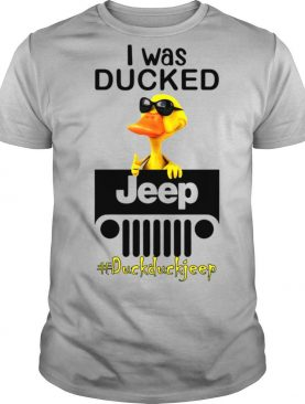 I Was Ducked Jeep Duck Duck Jeep Shirt