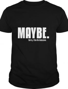 I'm Indecisive Sarcastic For Her Don't Blame Me Shirt