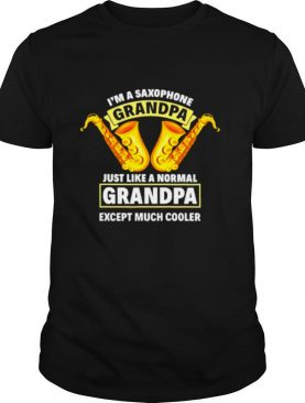 I'm Saxophone Grandpa Just Like A Normal Except Much Cooler Shirt