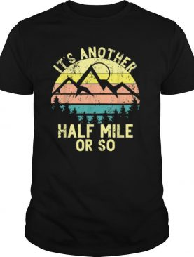It's Another Half Mile Or So Sunset Mountain Climbing Hikers shirt