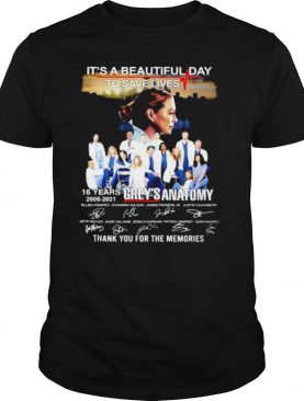 It's a beautiful day to save lives 16 years 2005 2021 Grey's Anatomy thank you for the memories shirt