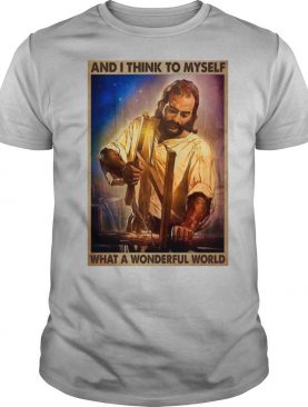Jesus And I Think To Myself What A Wonderful World T shirt