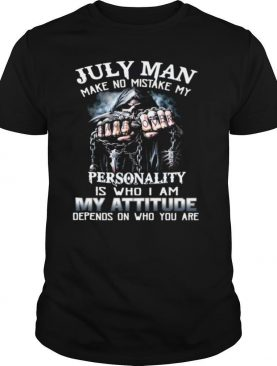 July Man Make No Mistake My Personality Is Who I Am My Attitude Depends On Who You Are T shirt