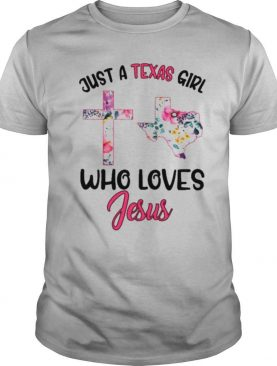 Just A Texas Girl Who Loves Jesus shirt