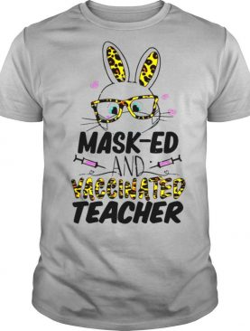 Mask ed And Vaccinated Teacher Easter Shirt