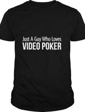 Mens Just A Guy Who Loves Video Poker shirt