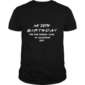 My 20th Birthday the one where I was in lockdown 2021 shirt