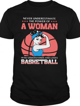 Never Underestimate The Power Of Woman Who Understand And Loves Bashetball Shirt