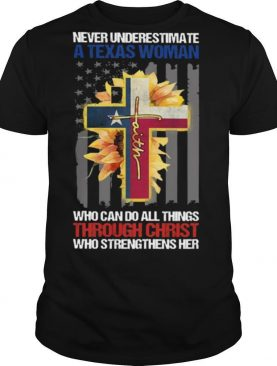 Never underestimate s texas woman who can do all things through christ who strengthens her shirt