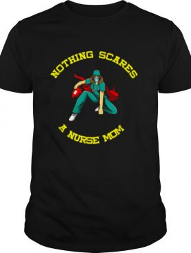 Nurse Mom Nothing Scares Me I Mother´s Day Shirt