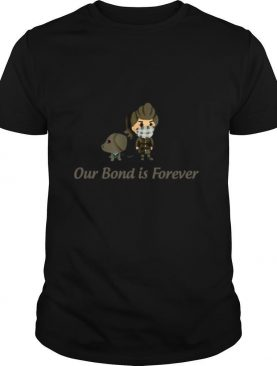 Our Bond is Forever shirt