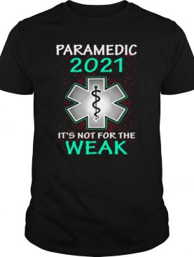 Paramedic 2021 It's Not For The Weak EMS T shirt