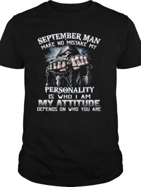 September Man Make No Mistake My Personality Is Who I Am My Attitude Depends On Who You Are T shirt