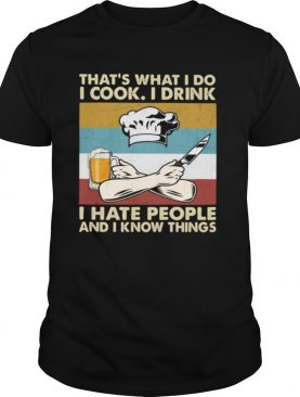 That's What I Do I Cook I Drink I Hate People And Know Things Chef Vintage Shirt