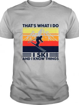 That's What I Do I Ski And I Know Things Vintage shirt