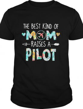 The Best Kind Of Mom Raises A Pilot With Floral Flower shirt