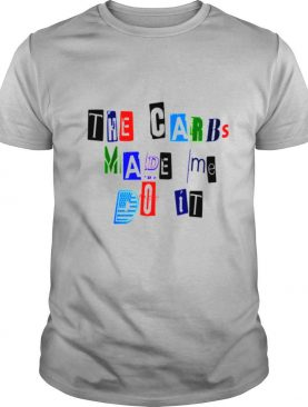 The Carbs Made Me Do It Ransom Note Diet Keto shirt
