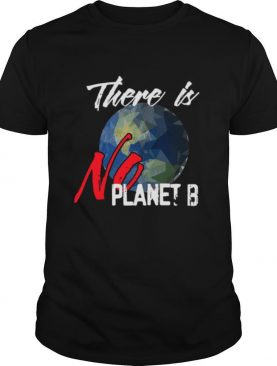 There Is No Planet B Polygonal Earth Earth Day 2021 shirt
