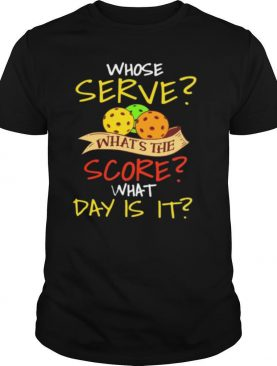 Whose Serve Whats The Score What Day Is It shirt