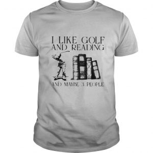 I Like Golf And Reading And Maybe 3 PEople Shirt