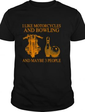 I Like Motorcycles And Bowling And Maybe 3 People Shirt