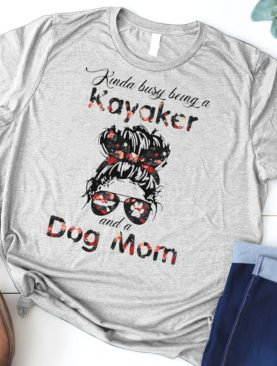 Kinda Busy Being A Kayaker And A Dog Mom Flower Shirt