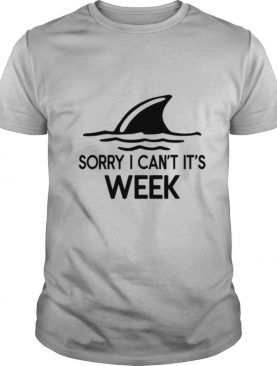 Sorry I Can't It's Week Shark shirt