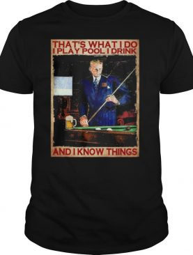 Thats what I do I play pool I drink and I know things shirt