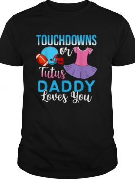 Touchdowns or Tutus Daddy Loves You Gender Reveal Baby Party Announcement T Shirt