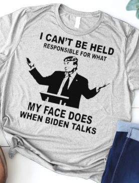 Trump I can't be held responsible what my face does when Biden talks shirt