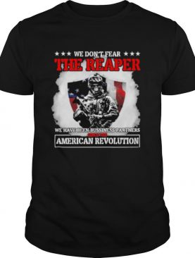 We dont fear the reaper we have been bussiness partners since the american revolution skull shirt