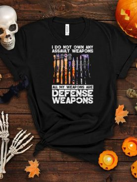 I do not own any assault weapons all my weapons are defense weapons shirt