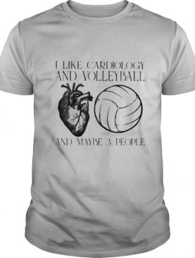 I like cardiology and volleyball and maybe 3 people shirt