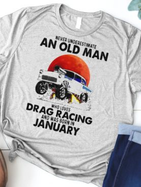 never Underestimate An Old Man Who Loves Drag Racing And Was Born In January Blood Moon Shirt